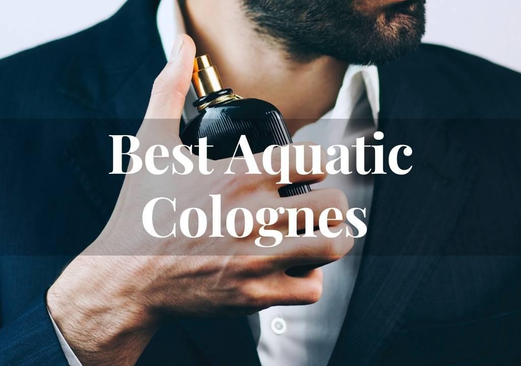 best aquatic cologne for men
