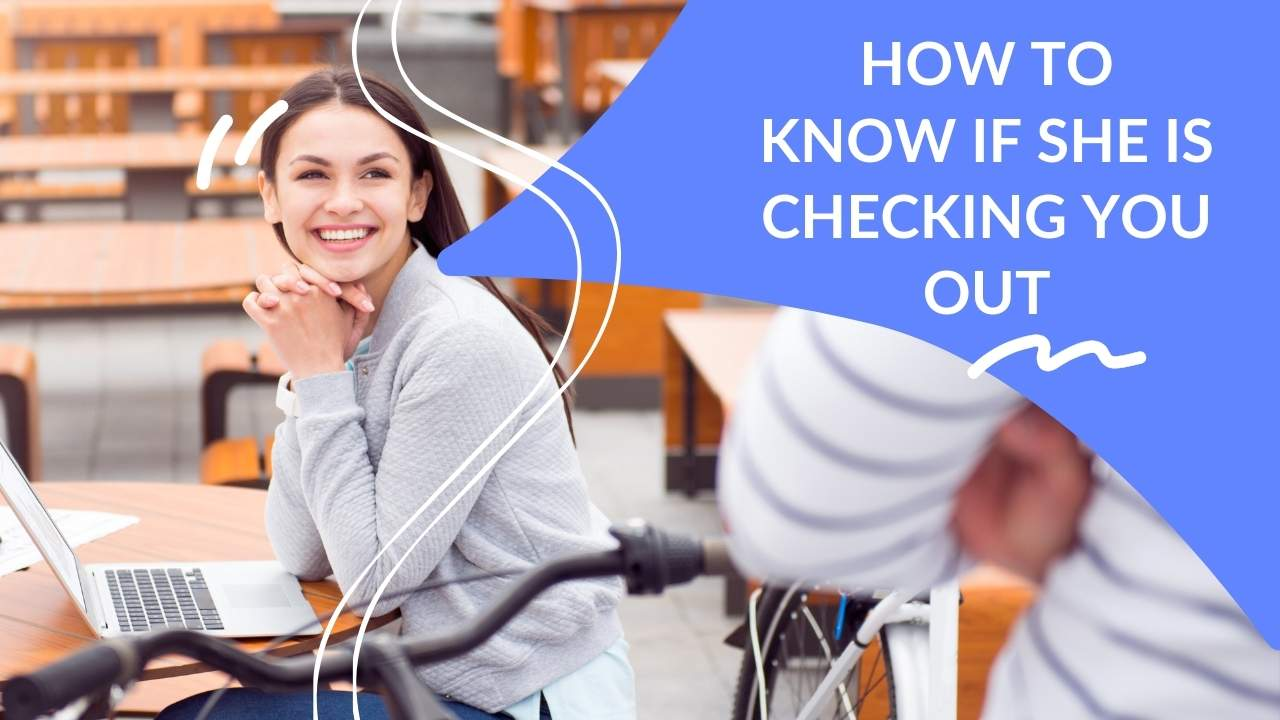 how to know if woman is checking you out