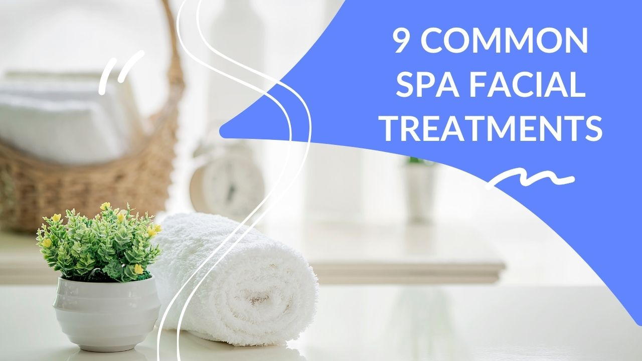 picture of a spa with text layout-9 common spa facial treatments